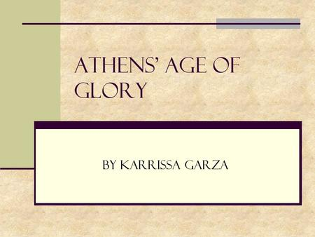 Athens' Age of Glory By Karrissa Garza. Vocabulary Assembly - a lawmaking body of government Jury – a group of citizens chosen to hear evidence and make.