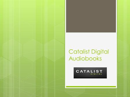 Catalist Digital Audiobooks. Catalist Digital  Audiobook Library  Accessible  Online via desktop computer  Through mobile apps for smartphones and.