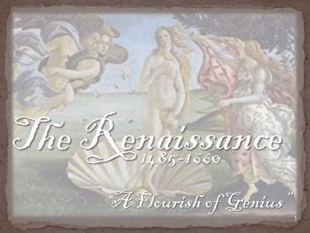 "The Renaissance 1485-1660 ""A Flourish of Genius""."