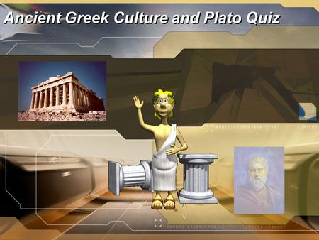 Ancient Greek Culture and Plato Quiz. Directions Be sure to restate the question as part of your answer. Since some questions have multiple parts, make.