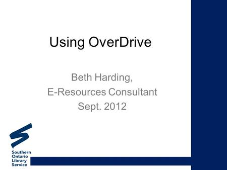 Using OverDrive Beth Harding, E-Resources Consultant Sept. 2012.