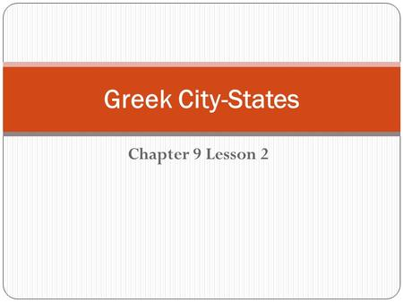 Chapter 9 Lesson 2 Greek City-States. From Aristocracy to Democracy Aristocracy – a government controlled by the wealthy and privileged families Democracy-