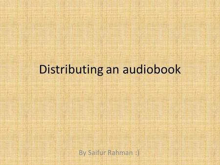 Distributing an audiobook By Saifur Rahman :). Why should you distribute an audiobook in a digital (MP3) or physical (CD) format? Well you should use.