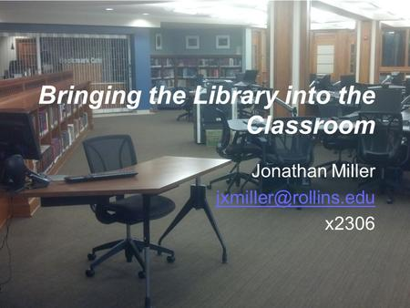 Bringing the Library into the Classroom Jonathan Miller x2306.