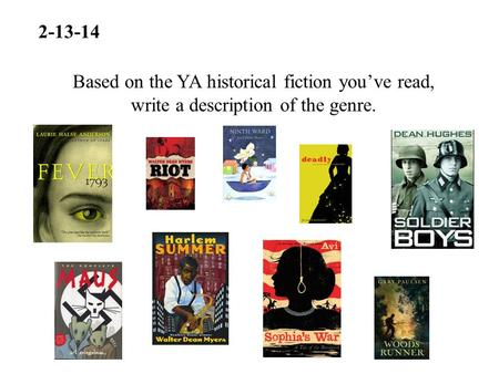 2-13-14 Based on the YA historical fiction you've read, write a description of the genre.