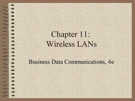 Chapter 11: Wireless LANs Business Data Communications, 6e.