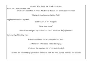 Chapter 4 Section 2 The Greek City-States Polis: The Center of Greek Life What is the definition of Polis? What word that we use is derived from Polis?