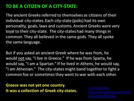 TO BE A CITIZEN OF A CITY-STATE: The ancient Greeks referred to themselves as citizens of their individual city-states. Each city-state (polis) had its.