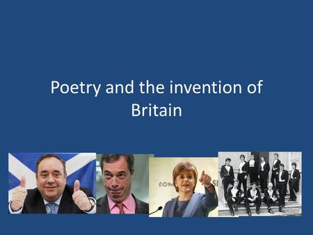 Poetry and the invention of Britain. Birthing Britain Recognisably Modern World The 'enlightenment' Political Upheaval Republic and Revolution New 'Britain'
