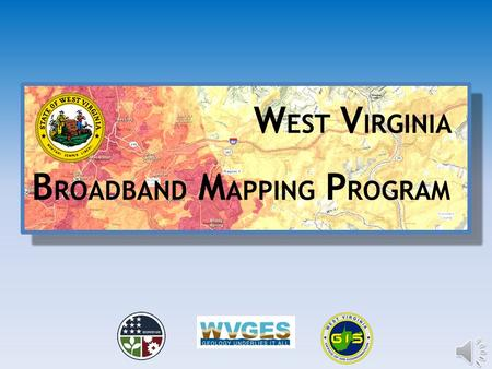 W EST V IRGINIA B ROADBAND M APPING P ROGRAM Funding Project is funded by a grant pursuant to the National Telecommunications and Information Administration.