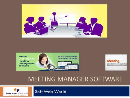 MEETING MANAGER SOFTWARE Soft Web World. Choose our software that has a solution built just for you. With Soft Web World's cloud based Meeting Room Management.