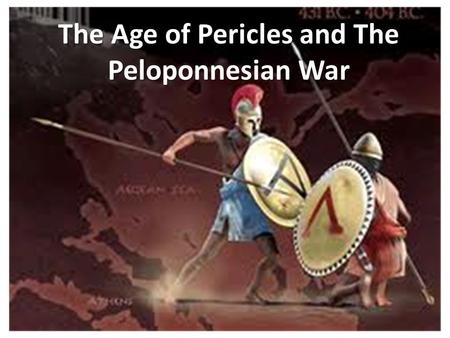The Age of Pericles and The Peloponnesian War. The Age of Pericles A.K.A.  Golden Age of Athens (490 to 429 BCE). Made many changes: – All male citizens.