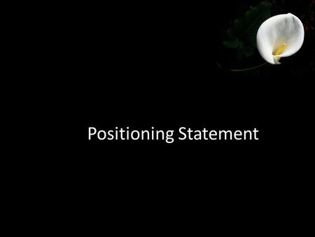 "Positioning Statement. Positioning statement Template 1 ""Among [ Target Market] [X] is the brand of [Frame of Reference], that [Point of Difference] because."