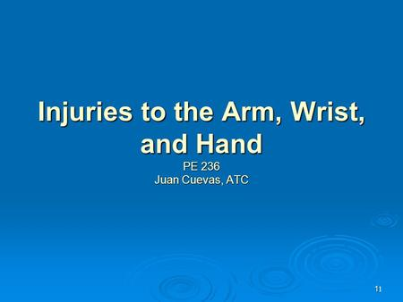 1 1 Injuries to the Arm, Wrist, and Hand PE 236 Juan Cuevas, ATC.