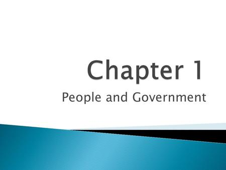 People and Government. Principles of Government  Population, the most obvious essential feature of a state. ◦ State: a political community that occupies.