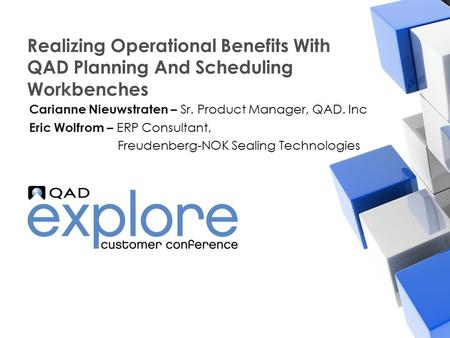 | Building the Effective Enterprise Realizing Operational Benefits With QAD Planning And <strong>Scheduling</strong> Workbenches Carianne Nieuwstraten – Sr. <strong>Product</strong> Manager,