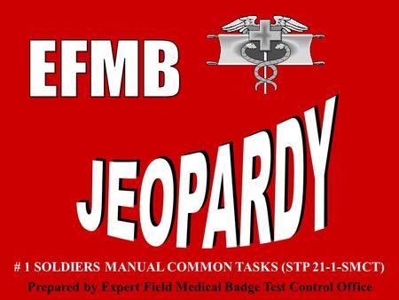 # 1 SOLDIERS MANUAL COMMON TASKS (STP 21-1-SMCT) Prepared by Expert Field Medical Badge Test Control Office.