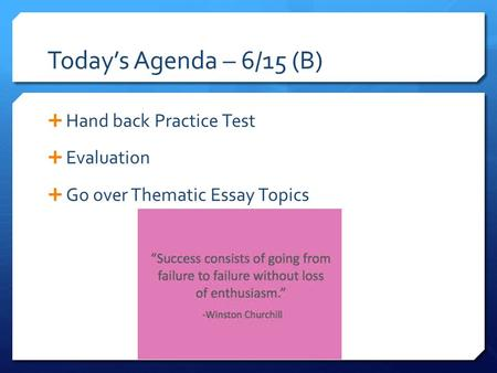 Today's Agenda – 6/15 (B)  Hand back Practice Test  Evaluation  Go over Thematic Essay Topics.