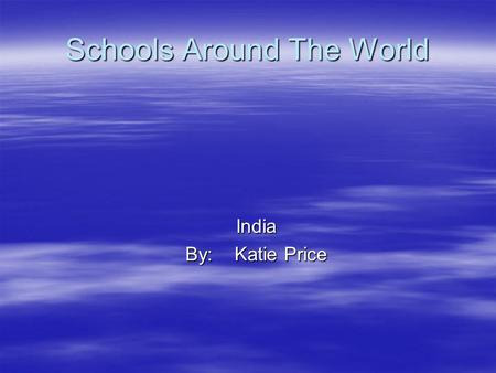 Schools Around The World India By: Katie Price. Schools look like in India ? It does not have a roof. It does not have a roof. It's a huge building. It's.