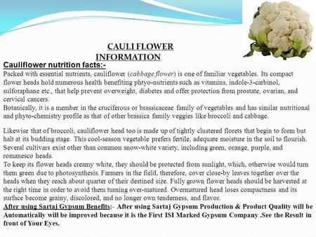 Cauliflower nutrition facts:- Packed with essential nutrients, cauliflower (cabbage flower) is one of familiar vegetables. Its compact flower heads hold.