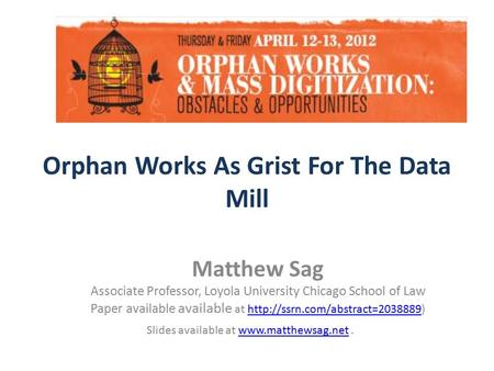 Orphan Works As Grist For The Data Mill Matthew Sag Associate Professor, Loyola University Chicago School of Law Paper available available at