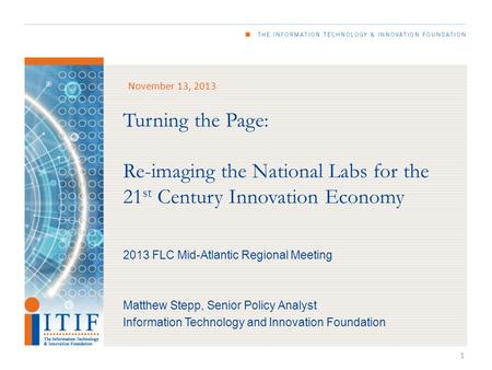 Turning the Page: Re-imaging the National Labs for the 21 st Century Innovation Economy November 13, 2013 2013 FLC Mid-Atlantic Regional Meeting Matthew.