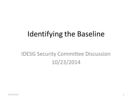 Identifying the Baseline IDESG Security Committee Discussion 10/23/2014 1.