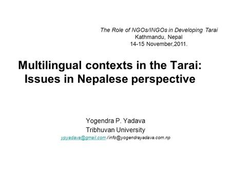 Multilingual contexts <strong>in</strong> the Tarai: Issues <strong>in</strong> Nepalese perspective Yogendra P. Yadava Tribhuvan University /