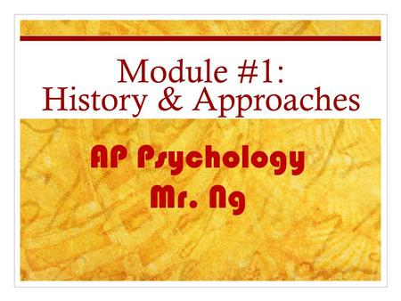 Module #1: History & Approaches AP Psychology Mr. Ng.
