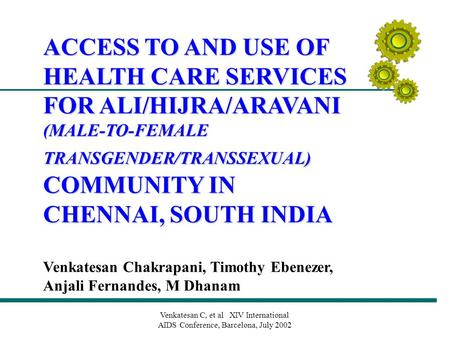 Venkatesan C, et al XIV International AIDS Conference, Barcelona, July 2002 ACCESS TO AND USE OF HEALTH CARE SERVICES FOR ALI/HIJRA/ARAVANI (MALE-TO-FEMALE.