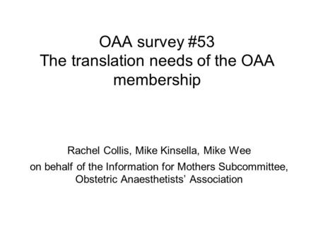 OAA survey #53 The translation needs of the OAA membership Rachel Collis, Mike Kinsella, Mike Wee on behalf of the Information for Mothers Subcommittee,