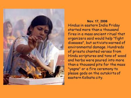 Nov. 17, 2006 Hindus in eastern India Friday started more than a thousand fires in a mass ancient ritual that organizers said would help fight diseases,