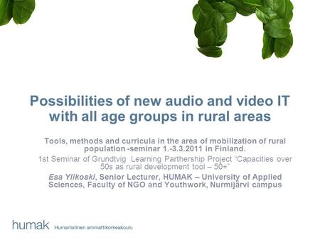 Possibilities of new audio and video IT with all age groups in rural areas Tools, methods and curricula in the area of mobilization of rural population.