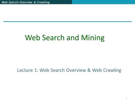 Web Search Overview & Crawling 1 Lecture 1: Web Search Overview & Web Crawling Web Search and Mining.