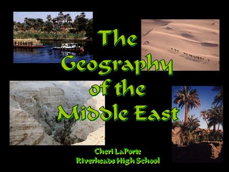 Cheri LaPorte Riverheads High School. Middle East? OR Near East? OR Southwest Asia? OR….?