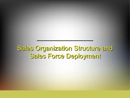 Sales Organization Structure and Sales Force Deployment.