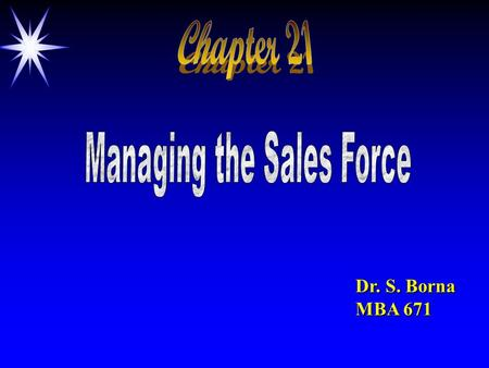 Dr. S. Borna MBA 671. Lecture Outline Conditions under which personal selling effort is more important Sales Force Management Decisions Sales force organization.