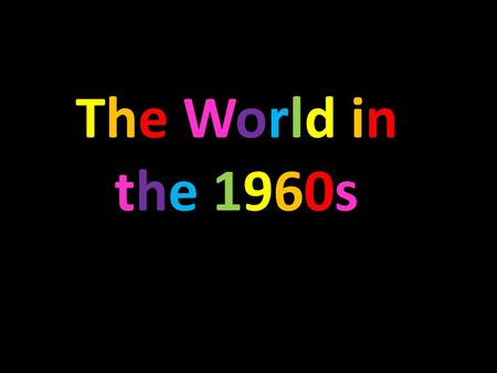 The World in the 1960s. Music in the 1960s By the mid-1960s, rock and roll in its purest form was gradually overtaken by pop rock, beat, psychedelic rock,