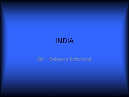 INDIA BY : Rebecca Pritchard. Where in the World is India? India has the Indian Ocean and Arabian sea around it. It is in Asia. In the northern hemisphere.