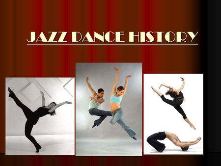 JAZZ DANCE HISTORY. People of African and Caribbean decent, performed dances that represented different cycles of life including; birth, puberty, marriage,