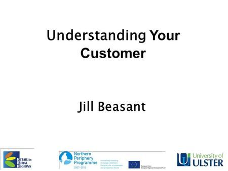 Understanding Your Customer Jill Beasant. To look at ways to improve your business in terms of The products you stock The promotions you run The environment.
