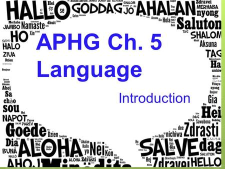 APHG Ch. 5 Language Introduction. What dialect do you speak? The way we speak, both the phrases we use and the accents that inflect those phrases, come.