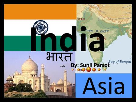 Asia India By: Sunil Parsot भारत India Contents page  1- Map of India  2-TransportMap of IndiaTransport  3- Diwali  4-Sports DiwaliSports  5-Taj.