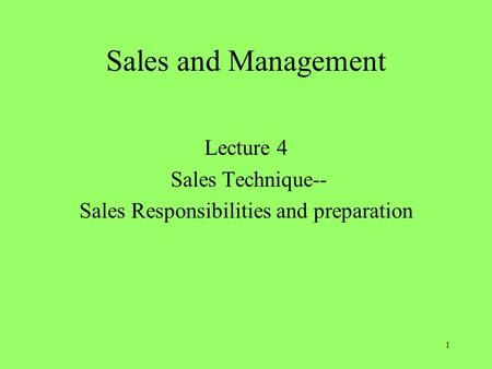 1 Sales and Management Lecture 4 Sales Technique-- Sales Responsibilities and preparation.