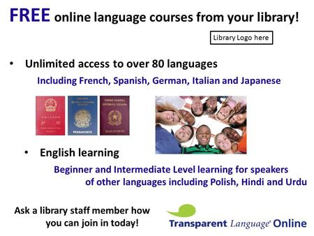 FREE online language courses from your library! Unlimited access to over 80 languages Ask a library staff member how you can join in today! Including French,