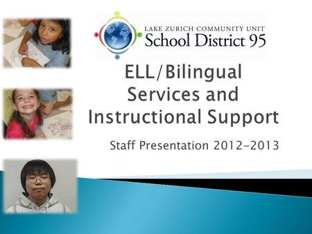 Staff Presentation 2012-2013.  Lake Zurich CUSD 95 has systems in place to achieve its mission of creating continuous learners who are caring, responsible.