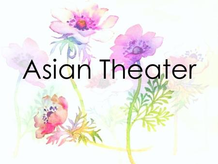Asian Theater. Indian Theater Presents the epic poem of Ramayana and Mahabharata Performances include dance plays.