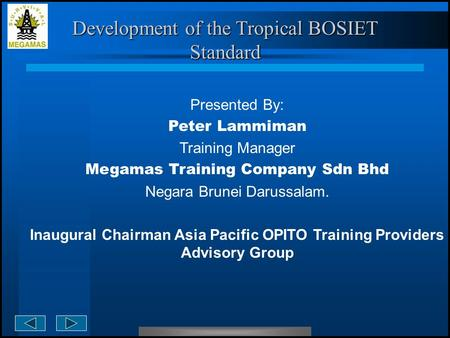  Presented By:  Peter Lammiman  Training Manager  Megamas Training Company Sdn Bhd  Negara Brunei Darussalam.  Inaugural Chairman Asia Pacific OPITO.