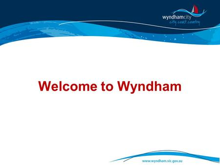 Welcome to Wyndham. As at 2011 in Wyndham over fifty thousand residents were born overseas.