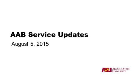 AAB Service Updates August 5, 2015. Service Topics and Updates ●Critical dimensions of service and getting ready for start of term ●Colleges and Salesforce.